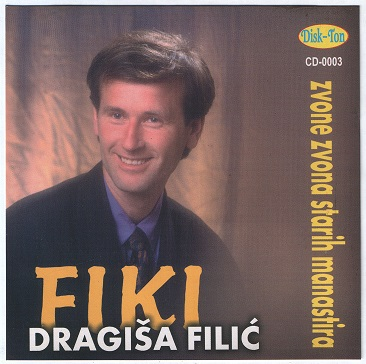 Dragisa Filic Fiki - 2000 - Zvone zvona starih manastira 34170071ij