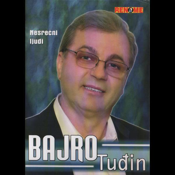 Bajro Tudjin - 2007 - Nesrecni Ljudi 38601943ro